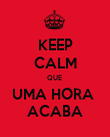 KEEP CALM QUE  UMA HORA  ACABA - Personalised Poster large