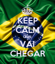 KEEP CALM QUE VAI CHEGAR - Personalised Poster large