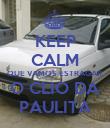 KEEP CALM QUE VAMOS ESTRAGAR  O CLIO DA PAULITA - Personalised Poster large