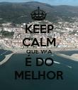 KEEP CALM QUE VPA É DO MELHOR - Personalised Poster small