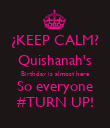 ¿KEEP CALM? Quishanah's Birthday is almost here So everyone #TURN UP! - Personalised Poster large