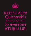 KEEP CALM? Quishanah's Birthday is almost here So everyone #TURN UP! - Personalised Poster large