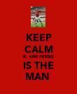 KEEP CALM R. VAN PERSIE IS THE MAN  - Personalised Poster large