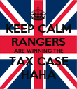 KEEP CALM RANGERS ARE WINNING THE TAX CASE HAHA - Personalised Poster large