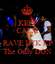 KEEP CALM & RAVE LYK KP The Only DON - Personalised Poster large