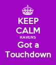 KEEP CALM RAVENS Got a Touchdown - Personalised Poster large