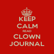 KEEP CALM READ CLOWN JOURNAL - Personalised Poster large