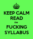 KEEP CALM READ the  FUCKING SYLLABUS - Personalised Poster large