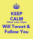 KEEP CALM @Real_Liam_Payne Will Tweet & Follow You - Personalised Poster large