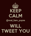 KEEP CALM @real_liam_payne WILL TWEET YOU - Personalised Poster small