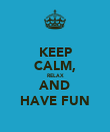 KEEP CALM, RELAX AND HAVE FUN - Personalised Poster large