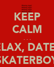 KEEP CALM . . . RELAX, DATE A SKATERBOY - Personalised Poster large