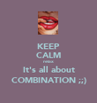 KEEP CALM relax It's all about COMBINATION ;;) - Personalised Poster large