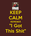 "KEEP CALM REMEBER ""I Got This Shit"" - Personalised Poster large"