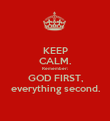 KEEP CALM. Remember: GOD FIRST, everything second. - Personalised Poster small