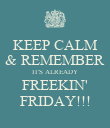 KEEP CALM & REMEMBER IT'S ALREADY FREEKIN' FRIDAY!!! - Personalised Poster large