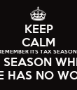 KEEP CALM REMEMBER ITS TAX SEASON!  THE SEASON WHERE  NOONE HAS NO WORRIES!! - Personalised Poster large