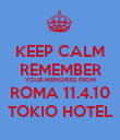 KEEP CALM REMEMBER YOUR MEMORIES FROM ROMA 11.4.10 TOKIO HOTEL - Personalised Poster large