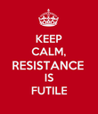 KEEP CALM, RESISTANCE IS FUTILE - Personalised Poster large