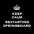 KEEP CALM ... RESTARTING SPRINGBOARD - Personalised Poster small