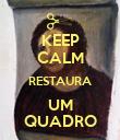 KEEP CALM RESTAURA UM QUADRO - Personalised Poster large