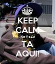 KEEP CALM ReYzZz TA AQUI! - Personalised Poster large