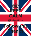 KEEP CALM @RiakmaRizky Follow this Thanks - Personalised Poster large