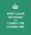 KEEP CALM RICHARD AND CARRY ON LOVING ME! - Personalised Poster large