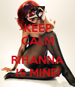 KEEP CALM  RIHANNA IS MINE! - Personalised Poster large