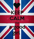 KEEP CALM riya a good girl  - Personalised Poster large