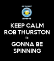 KEEP CALM ROB THURSTON IS GONNA BE SPINNING - Personalised Poster large