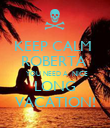 KEEP CALM  ROBERTA    YOU NEED A  NICE LONG VACATION! - Personalised Poster large