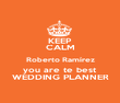 KEEP CALM Roberto Ramírez you are te best WEDDING PLANNER - Personalised Poster large