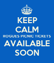 KEEP CALM ROGUES PICNIC TICKETS AVAILABLE SOON - Personalised Poster large