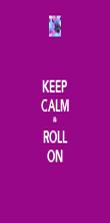 KEEP CALM & ROLL ON - Personalised Poster large