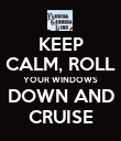 KEEP CALM, ROLL YOUR WINDOWS DOWN AND CRUISE - Personalised Poster small