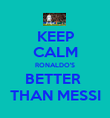 KEEP CALM RONALDO'S BETTER  THAN MESSI - Personalised Poster large
