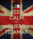 KEEP CALM SÓ QUERO TE AMAR - Personalised Poster large