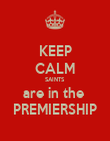 KEEP CALM SAINTS are in the  PREMIERSHIP - Personalised Poster large