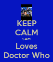 KEEP CALM SAM Loves Doctor Who - Personalised Poster large