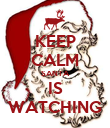 KEEP CALM SANTA IS WATCHING - Personalised Poster large