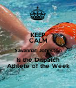 KEEP CALM Savannah Johnston Is the Dispatch Athlete of the Week - Personalised Poster large