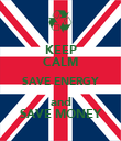 KEEP CALM SAVE ENERGY and SAVE MONEY - Personalised Poster large