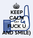 KEEP CALM SAY FUCK U AND SMILE) - Personalised Poster large