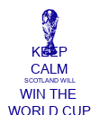KEEP CALM SCOTLAND WILL WIN THE  WORLD CUP - Personalised Poster large