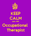 KEEP CALM SEE AN Occupational  Therapist - Personalised Poster large
