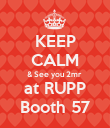 KEEP CALM & See you 2mr  at RUPP Booth 57 - Personalised Poster large