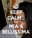 KEEP CALM... SEI MIA & BELLISSIMA - Personalised Poster large