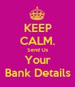KEEP CALM. Send Us Your Bank Details - Personalised Poster large
