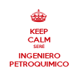 KEEP CALM SERÉ INGENIERO PETROQUIMICO - Personalised Poster large